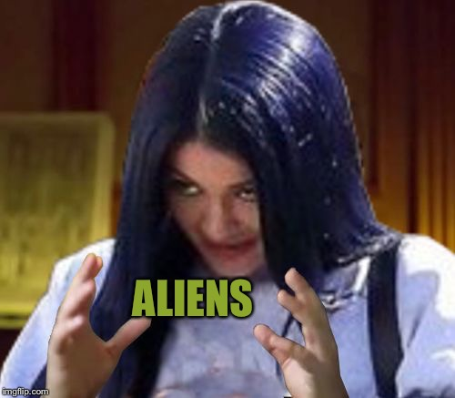 Kylie Aliens | ALIENS | image tagged in kylie aliens | made w/ Imgflip meme maker