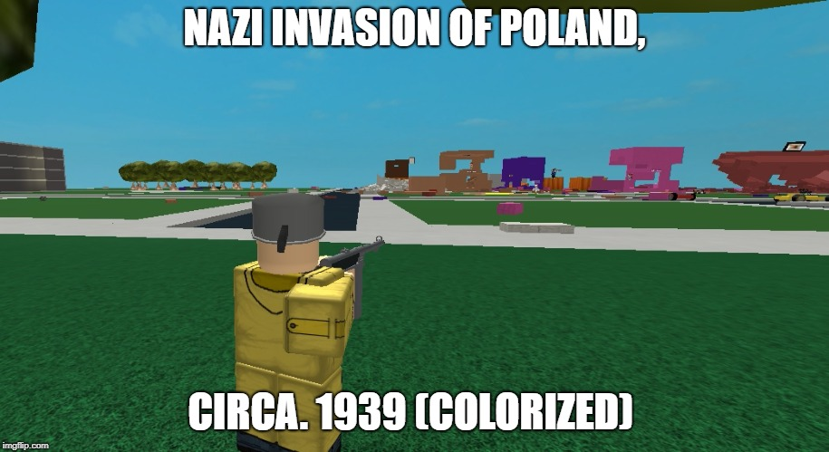 Nazi Invasion of Poland | NAZI INVASION OF POLAND, CIRCA. 1939 (COLORIZED) | image tagged in poland,nazi,circa | made w/ Imgflip meme maker