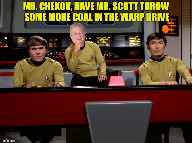 MR. CHEKOV, HAVE MR. SCOTT THROW SOME MORE COAL IN THE WARP DRIVE | made w/ Imgflip meme maker