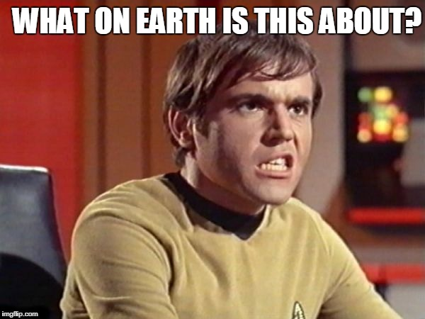 Upset Chekov | WHAT ON EARTH IS THIS ABOUT? | image tagged in upset chekov | made w/ Imgflip meme maker