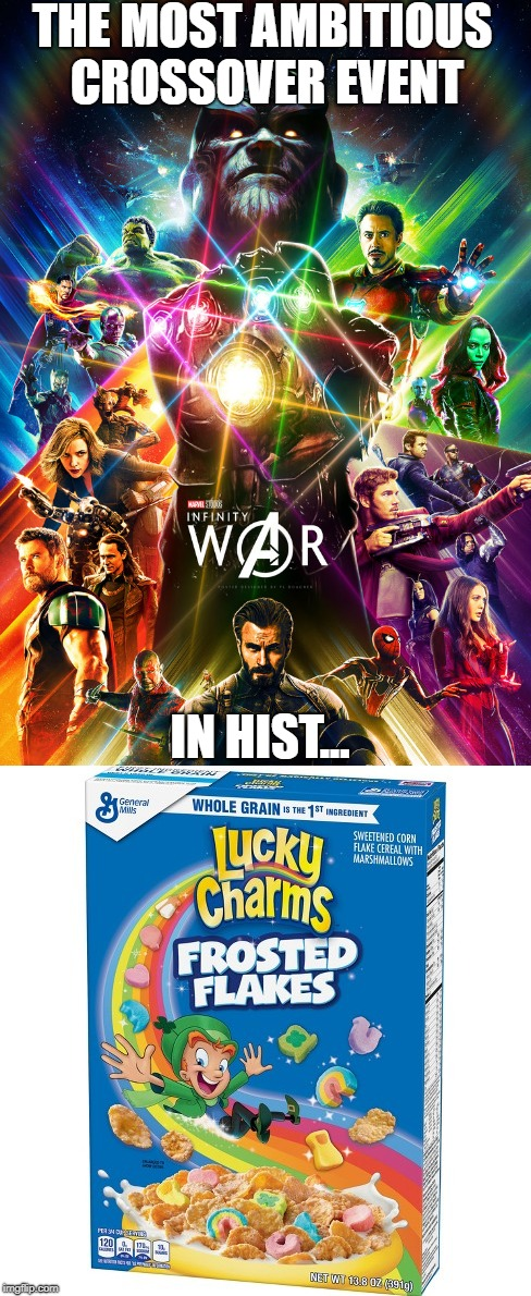 The Most Ambitious... Almost. | THE MOST AMBITIOUS CROSSOVER EVENT IN HIST... | image tagged in most ambitious,avengers,infinity war,lucky charms,frosted flakes | made w/ Imgflip meme maker