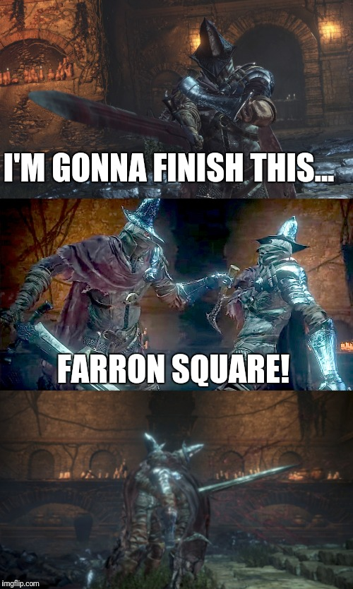 Abyss watcher puns | I'M GONNA FINISH THIS... FARRON SQUARE! | image tagged in dark souls,puns,abyss watchers,memes | made w/ Imgflip meme maker
