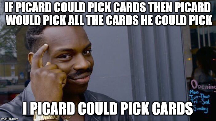 Roll Safe Think About It Meme | IF PICARD COULD PICK CARDS THEN PICARD WOULD PICK ALL THE CARDS HE COULD PICK I PICARD COULD PICK CARDS | image tagged in memes,roll safe think about it | made w/ Imgflip meme maker