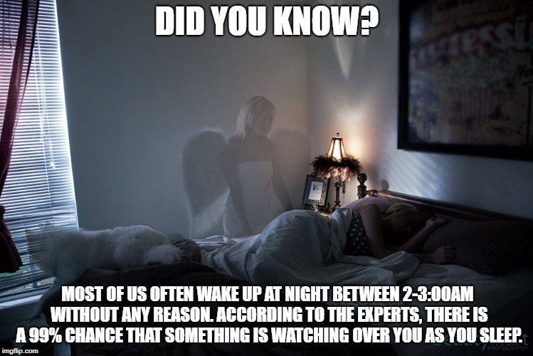 Did you know? | DID YOU KNOW? MOST OF US OFTEN WAKE UP AT NIGHT BETWEEN 2-3:00AM WITHOUT ANY REASON. ACCORDING TO THE EXPERTS, THERE IS A 99% CHANCE THAT SO | image tagged in angels | made w/ Imgflip meme maker