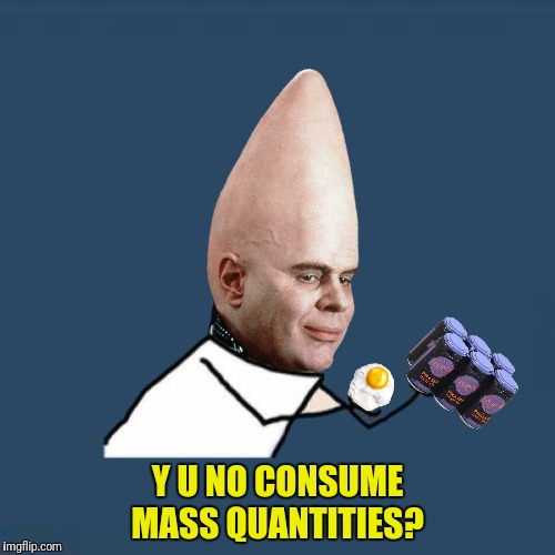 Bad Photoshop Sunday presents:  The shape of things to cone | Y U NO CONSUME MASS QUANTITIES? | image tagged in bad photoshop sunday,gay unicorn,coneheads,mass quantities | made w/ Imgflip meme maker