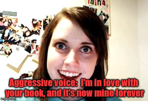 Aggressive voice:  I'm in love with your book, and it's now mine forever | made w/ Imgflip meme maker