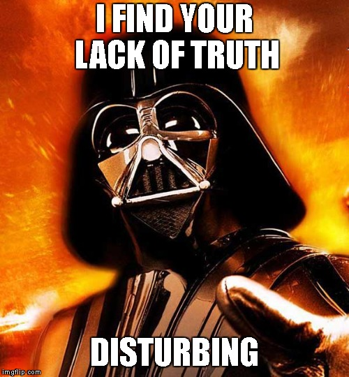 I FIND YOUR LACK OF TRUTH DISTURBING | made w/ Imgflip meme maker