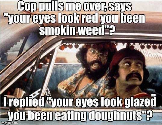 I like glazed | image tagged in cheech and chong,cops and donuts,humor,funny,joke | made w/ Imgflip meme maker