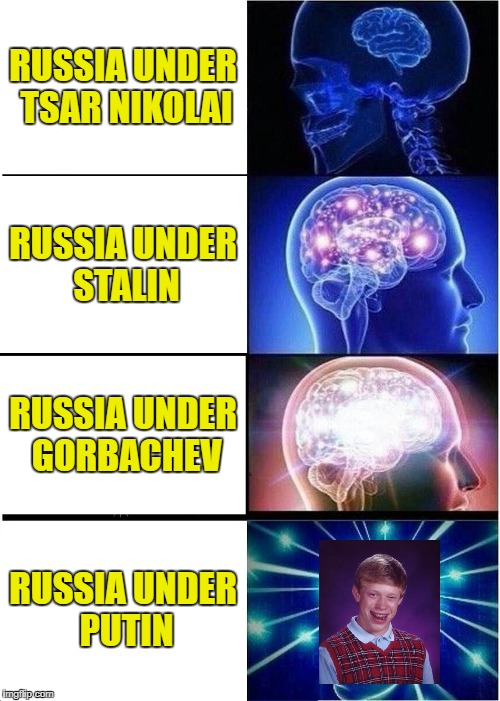 Expanding Democracy | RUSSIA UNDER TSAR NIKOLAI RUSSIA UNDER STALIN RUSSIA UNDER GORBACHEV RUSSIA UNDER PUTIN | image tagged in memes,expanding brain,putin,bad luck brian,political meme,russia | made w/ Imgflip meme maker