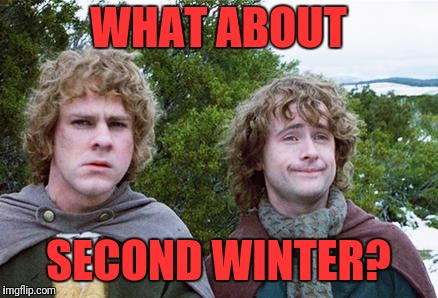 Second Breakfast | WHAT ABOUT SECOND WINTER? | image tagged in second breakfast | made w/ Imgflip meme maker