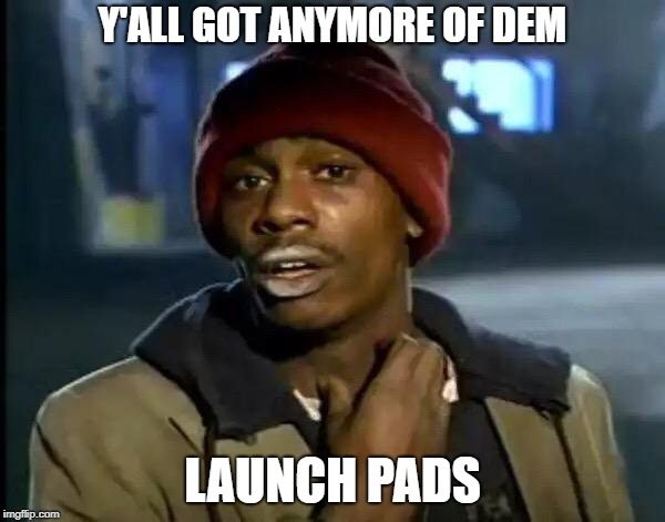 Y'all Got Any More Of That Meme | Y'ALL GOT ANYMORE OF DEM LAUNCH PADS | image tagged in memes,y'all got any more of that | made w/ Imgflip meme maker