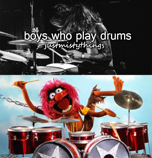 boys who play drums justmistythings | made w/ Imgflip meme maker