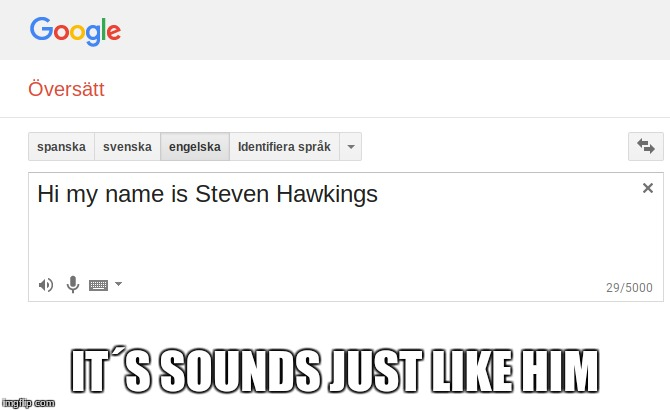 IT´S SOUNDS JUST LIKE HIM | image tagged in memes,steven hawkings | made w/ Imgflip meme maker
