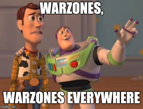 X, X Everywhere Meme | WARZONES, WARZONES EVERYWHERE | image tagged in memes,x,x everywhere,x x everywhere | made w/ Imgflip meme maker