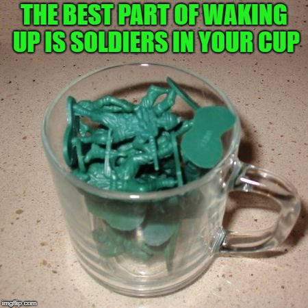the best part of waking up is soldiers in your cup | THE BEST PART OF WAKING UP IS SOLDIERS IN YOUR CUP | image tagged in folgers | made w/ Imgflip meme maker
