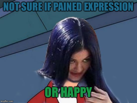 Kylie Futurama | NOT SURE IF PAINED EXPRESSION OR HAPPY | image tagged in kylie futurama | made w/ Imgflip meme maker