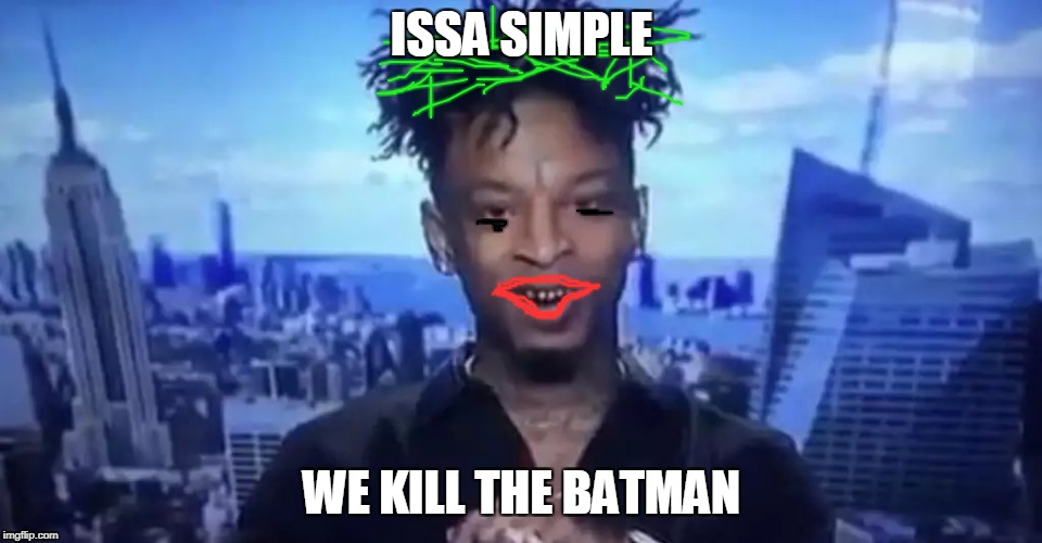 21 Savage Joker | ISSA SIMPLE WE KILL THE BATMAN | image tagged in memes,funny,21 savage,batman | made w/ Imgflip meme maker
