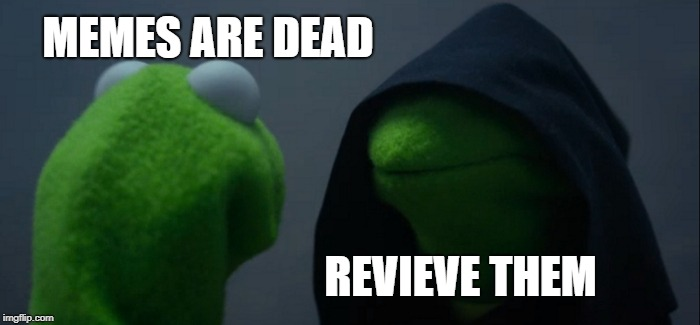 Evil Kermit Meme | MEMES ARE DEAD REVIEVE THEM | image tagged in memes,evil kermit | made w/ Imgflip meme maker