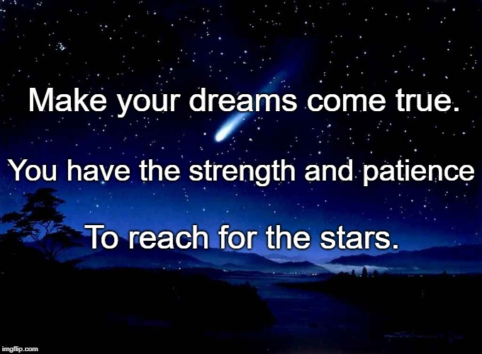Shooting Star | Make your dreams come true. To reach for the stars. You have the strength and patience | image tagged in shooting star | made w/ Imgflip meme maker