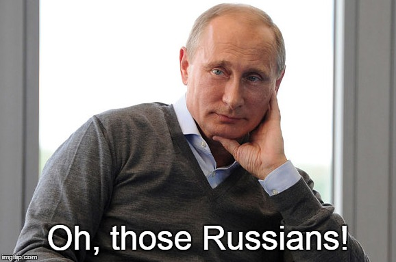 Oh, those Russians! | made w/ Imgflip meme maker