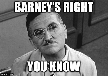 BARNEY'S RIGHT YOU KNOW | made w/ Imgflip meme maker