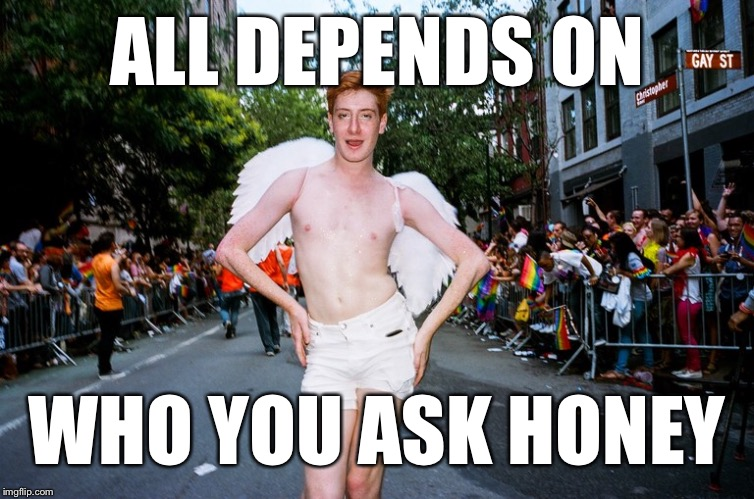 ALL DEPENDS ON WHO YOU ASK HONEY | made w/ Imgflip meme maker