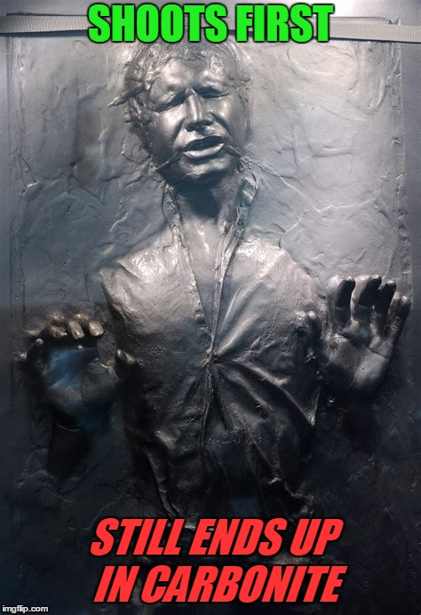 SHOOTS FIRST STILL ENDS UP IN CARBONITE | made w/ Imgflip meme maker