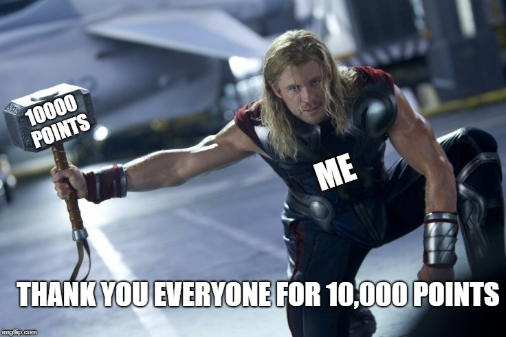 Finally Did It | 10000 POINTS ME THANK YOU EVERYONE FOR 10,000 POINTS | image tagged in thor lifts mjolnir,10000 points,upvote this meme | made w/ Imgflip meme maker
