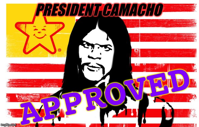 PRESIDENT CAMACHO APPROVED | made w/ Imgflip meme maker