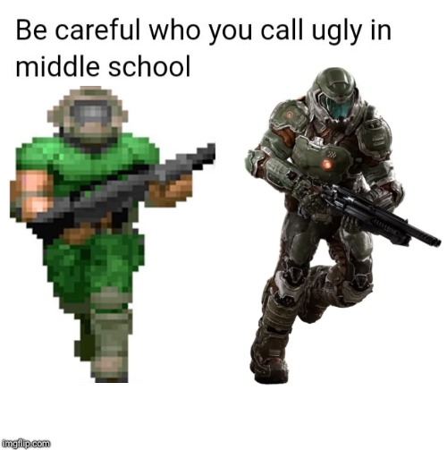 Especially if that person has the BFG | image tagged in be careful who you call ugly in middle school,doom,doomguy | made w/ Imgflip meme maker