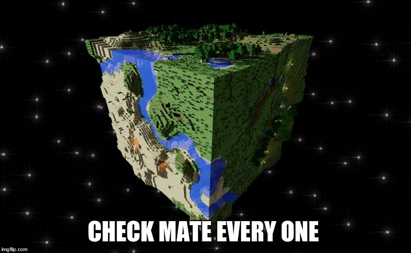 Minecraft earth imgflip check mate nasa and check mate flat earth society gumiabroncs Choice Image
