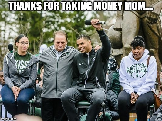 THANKS FOR TAKING MONEY MOM.... | image tagged in msu | made w/ Imgflip meme maker