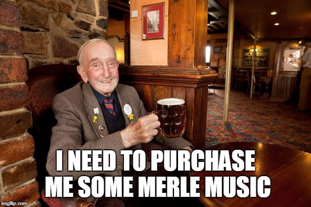 I NEED TO PURCHASE ME SOME MERLE MUSIC | made w/ Imgflip meme maker