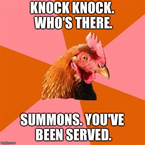 Anti Joke Chicken is serving you with a lawsuit | KNOCK KNOCK. WHO'S THERE. SUMMONS. YOU'VE BEEN SERVED. | image tagged in memes,anti joke chicken,law,slap,knock knock,there | made w/ Imgflip meme maker
