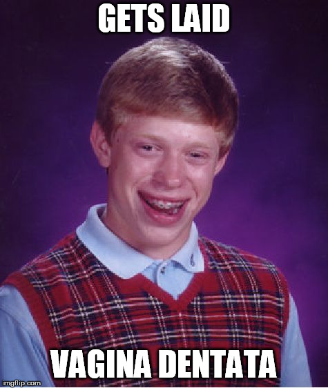 Bad Luck Brian Meme | GETS LAID VA**NA DENTATA | image tagged in memes,bad luck brian | made w/ Imgflip meme maker