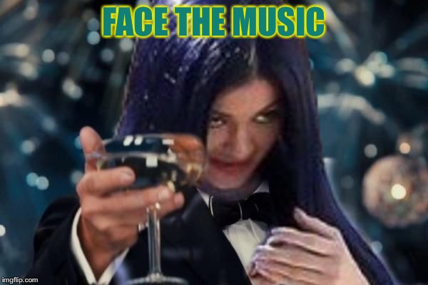 Kylie Cheers | FACE THE MUSIC | image tagged in kylie cheers | made w/ Imgflip meme maker
