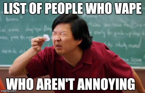 LIST OF PEOPLE WHO VAPE WHO AREN'T ANNOYING | made w/ Imgflip meme maker