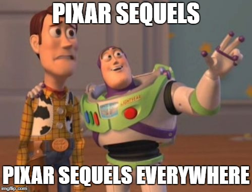 X, X Everywhere Meme | PIXAR SEQUELS PIXAR SEQUELS EVERYWHERE | image tagged in memes,x x everywhere,pixar | made w/ Imgflip meme maker