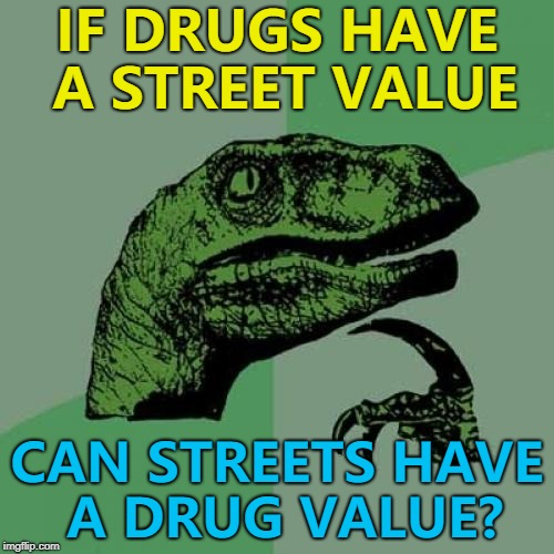 """The street has a drugs value of 50 kilos..."" :) 