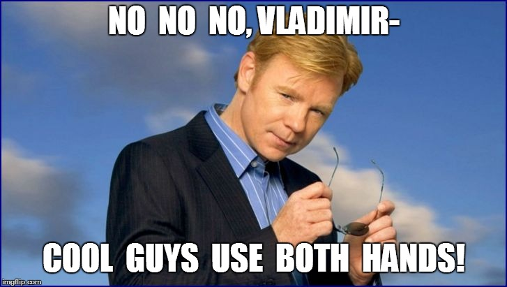 NO  NO  NO, VLADIMIR- COOL  GUYS  USE  BOTH  HANDS! | made w/ Imgflip meme maker