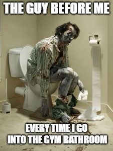 Gym Poop | THE GUY BEFORE ME EVERY TIME I GO INTO THE GYM BATHROOM | image tagged in gym memes,nasty,bathroom | made w/ Imgflip meme maker