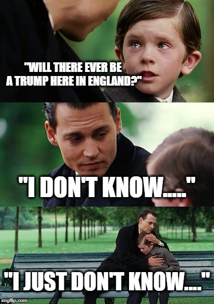 "Trump UK | ""WILL THERE EVER BE A TRUMP HERE IN ENGLAND?"" ""I DON'T KNOW....."" ""I JUST DON'T KNOW...."" 
