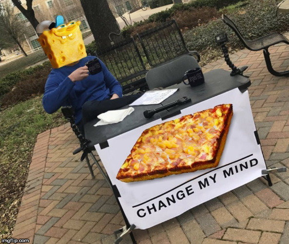 image tagged in spongebob,change my mind,pineapple pizza,spongebob trollface,pizza,spongebob squarepants | made w/ Imgflip meme maker