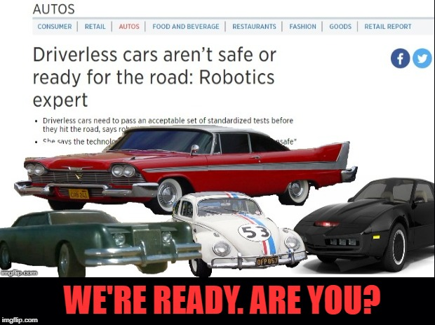 Watch out | WE'RE READY. ARE YOU? | image tagged in meme,driverless cars,herbie,kitt,christine,the car | made w/ Imgflip meme maker