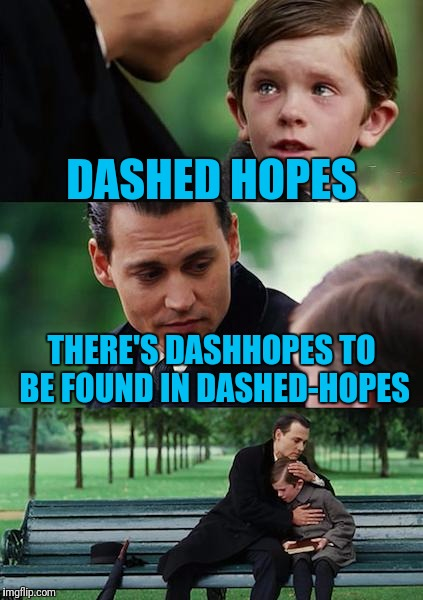 Finding Neverland Meme | DASHED HOPES THERE'S DASHHOPES TO BE FOUND IN DASHED-HOPES | image tagged in memes,finding neverland | made w/ Imgflip meme maker