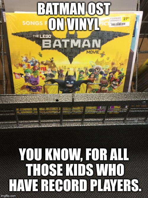 so the FYE near me is closing and they're trying really hard to get rid of their vinyl | BATMAN OST ON VINYL YOU KNOW, FOR ALL THOSE KIDS WHO HAVE RECORD PLAYERS. | image tagged in vinyl,batman,lego,lego batman,memes | made w/ Imgflip meme maker