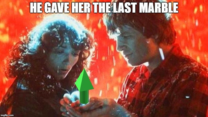 starmanup | HE GAVE HER THE LAST MARBLE | image tagged in starmanup | made w/ Imgflip meme maker