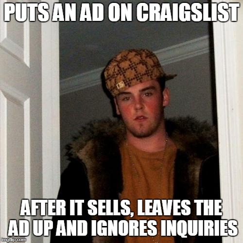 Scumbag Steve Meme | PUTS AN AD ON CRAIGSLIST AFTER IT SELLS, LEAVES THE AD UP AND IGNORES INQUIRIES | image tagged in memes,scumbag steve,craigslist | made w/ Imgflip meme maker