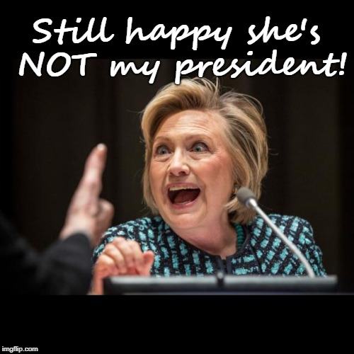 Hillary Clinton | Still happy she's NOT my president! | image tagged in hillary clinton | made w/ Imgflip meme maker