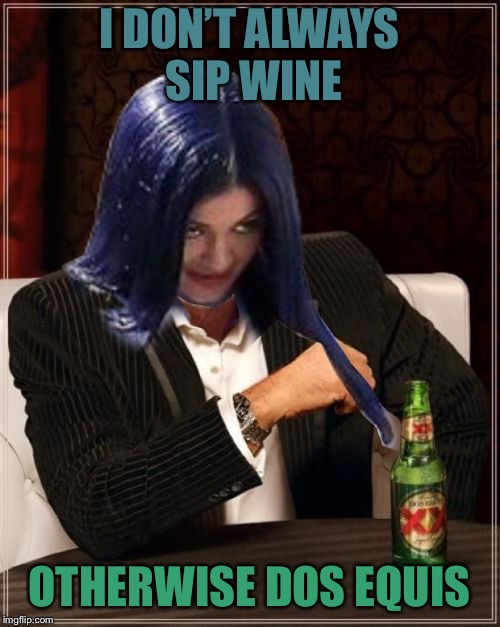 Kylie Most Interesting | I DON'T ALWAYS SIP WINE OTHERWISE DOS EQUIS | image tagged in kylie most interesting | made w/ Imgflip meme maker